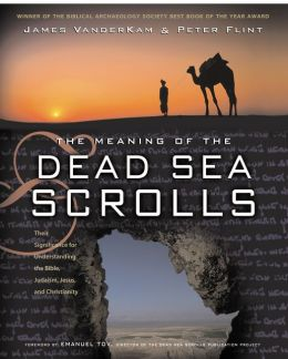 Meaning of the Dead Sea Scrolls: Their Significance For Understanding the Bible, Judaism, Jesus and Christianity