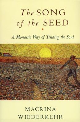 Song of the Seed: A Monastic Way of Tending the Soul