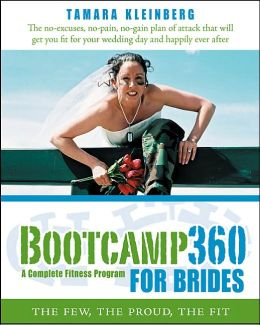 Bootcamp 360 for Brides: A Complete Fitness Program: The Few, the Proud, the Fit