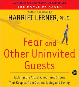 Fear and Other Uninvited Guests: Tackling the Anxiety, Fear, and Shame That Keep Us from Optimal Living and Loving