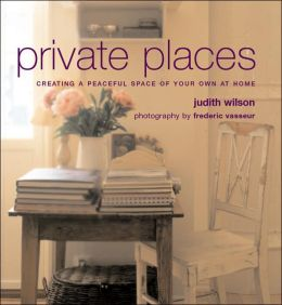 Private Places: Creating a Peaceful Space of Your Own at Home