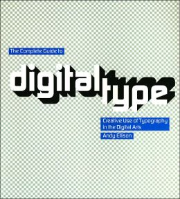 Complete Guide to Digital Type: Creative Use of Typography in the Digital Arts