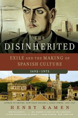 Disinherited: Exile and the Making of Spanish Culture, 1492-1975