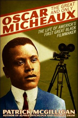 Oscar Micheaux: The Great and Only: The Life of America's First Great Black Filmmaker