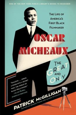 Oscar Micheaux, the Great and Only: The Life of America's First Black Filmmaker
