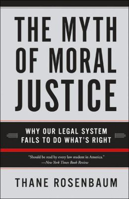 Myth of Moral Justice: Why Our Legal System Fails to Do What's Right
