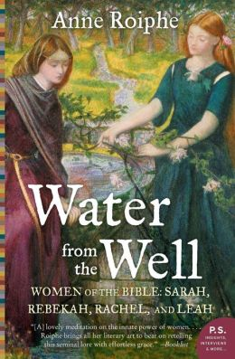 Water from the Well: Amazing Women of the Bible: Sarah, Rebekah, Rachel, and Leah [P.S. Series]