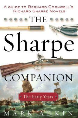 Sharpe Companion: A Historical and Military Guide to Bernard Cornwell's Sharpe Novels 1777-1808: The Early Years (Richard Sharpe Series)