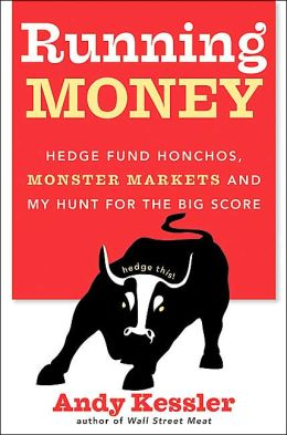 Running Money: Hedge Fund Honchos, Monster Markets, and My Hunt for the Big Score