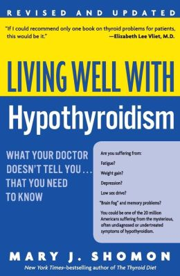 Living Well with Hypothyroidism: What Your Doctor Doesn't Tell You... . That You Need to Know, Revised