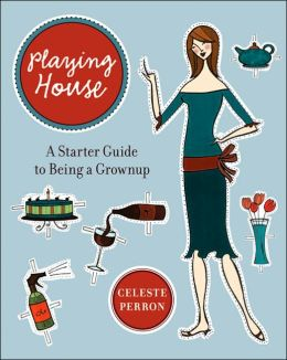 Playing House: A Starter Guide to Being a Grownup
