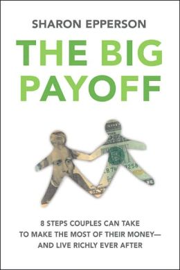 Big Payoff: 8 Steps Couples Can Take to Make the Most of Their Money--and Live Richly Ever After