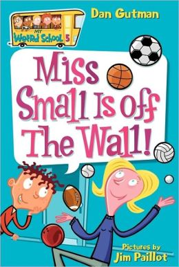 Miss Small Is off the Wall! (My Weird School Series #5)