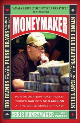 Moneymaker: How an Amateur Poker Player Turned $40 into $2. 5 Million at the World Series of Poker