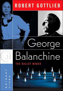 George Balanchine: The Ballet Maker (Eminent Lives Series)
