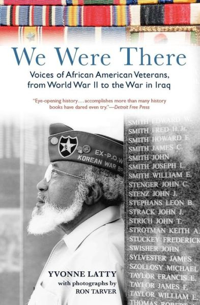 We Were There: Voices of African American Veterans, from World War II to the War in Iraq