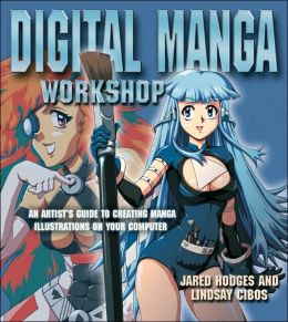 Digital Manga Workshop: An Artist's Guide to Creating Manga Illustrations on Your Computer
