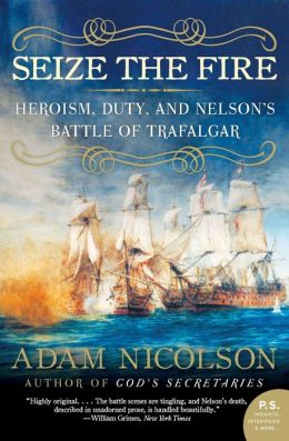 Seize the Fire: Heroism, Duty, and Nelson's Battle of Trafalgar