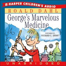 George's Marvelous Medicine Roald Dahl and Richard E. Grant