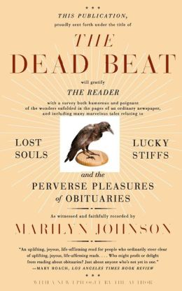 Dead Beat: Lost Souls, Lucky Stiffs, and the Perverse Pleasures of Obituaries