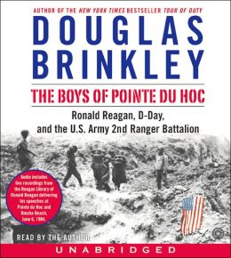 Boys of Pointe du Hoc: Ronald Reagan, D-Day, and the U.S. Army 2nd Ranger Battalion