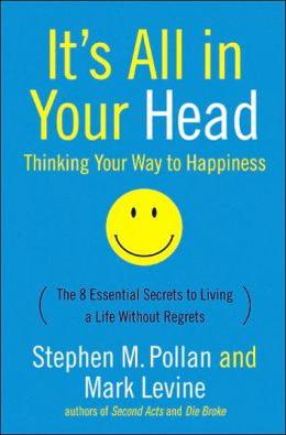 It's All in Your Head - Thinking Your Way to Happiness: The 8 Essential Secrets to Living a Life Without Regrets