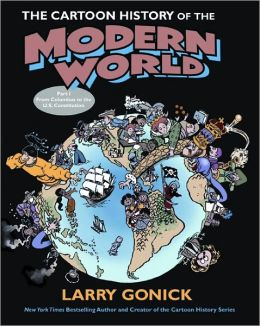 Cartoon History of the Modern World: From Columbus to the U. S. Revolution, Part 1