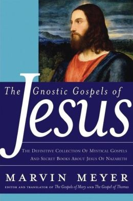 Gnostic Gospels of Jesus: The Definitive Collection of Mystical Gospels and Secret Books about Jesus of Nazareth