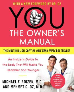 You, the Owner's Manual: An Insider's Guide to the Body That Will Make You Healthier and Younger