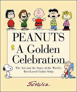 Peanuts - A Golden Celebration: The Art and Story of the World's Best-Loved Comic Strip