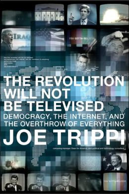 Revolution Will Not Be Televised: Democracy, the Internet, and the Overthrow of Everything
