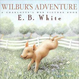 Wilbur's Adventure: A Charlotte's Web Picture Book