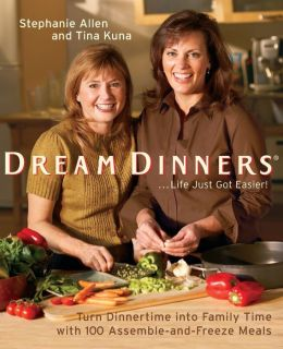 Dream Dinners: Turn Dinner Time into Family Time with 100 Assemble-and-Freeze Meals