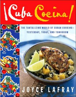 Cuba Cocina!: The Tantalizing World of Cuban Cooking-Yesterday, Today, and Tomorrow