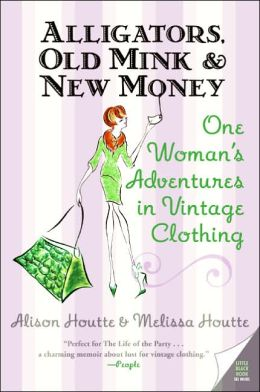 Alligators, Old Mink and New Money: One Woman's Adventures in Vintage Clothing