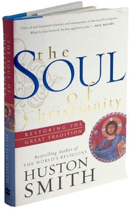 Soul of Christianity: Restoring the Great Tradition