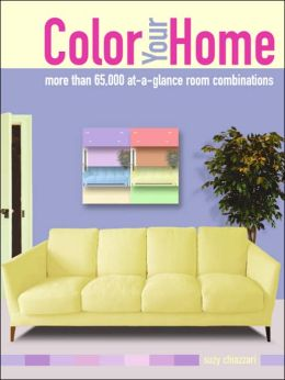 Color Your Home: More than 65,000 at-a-glance Room Combinations