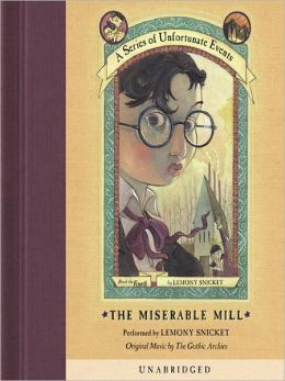 The Miserable Mill: Book the Fourth (A Series of Unfortunate Events)
