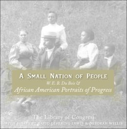A Small Nation of People: W. E. B. Du Bois and African American Portraits of Progress