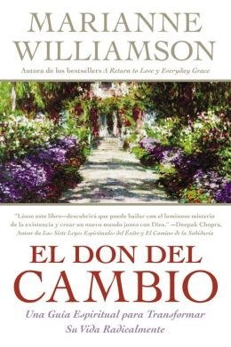 El don del cambio: Una guia espiritual para transformar su vida radicalmente (The Gift of Change: Spiritual Guidance for a Radically New Life)