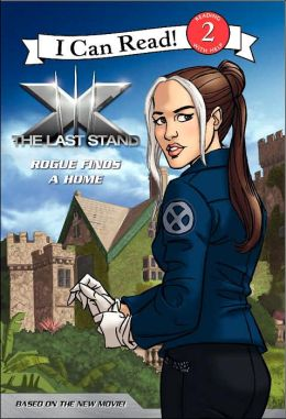 X-Men The Last Stand: Rogue Finds a Home (I Can Read Book Series)