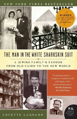 Man in the White Sharkskin Suit: A Jewish Family's Exodus from Old Cairo to the New World