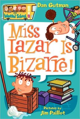 Miss Lazar Is Bizarre! (My Weird School Series #9)