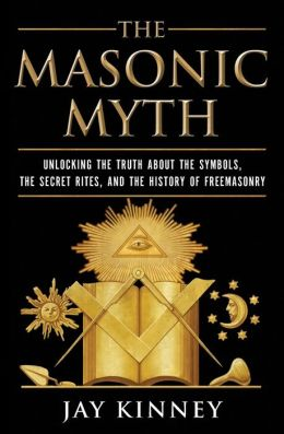 The Masonic Myth: Unlocking the Truth about the Symbols, the Secret Rites, and the History of Freemasony
