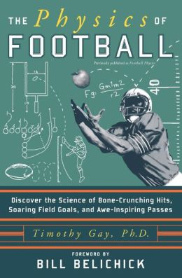 Physics of Football: Discover the Science of Bone-Crunching Hits, Soaring Field Goals, and Awe-Inspiring Passes