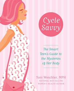 Cycle Savvy: The Smart Teen's Guide to the Mysteries of Her Body