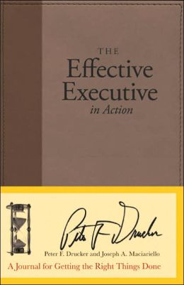 Effective Executive in Action: A Journal for Getting the Right Things Done