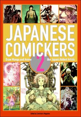 Japanese Comickers: Draw Manga and Anime Like Japan's Hottest Artists