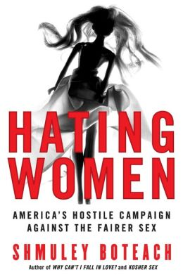 Hating Women: America's Hostile Campaign Against the Fairer Sex
