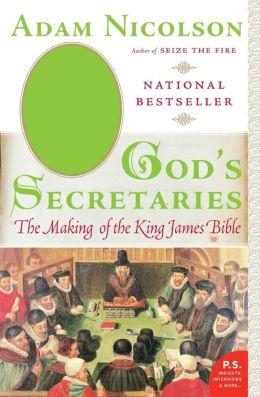 God's Secretaries: The Making of the King James Bible (P. S. Series)